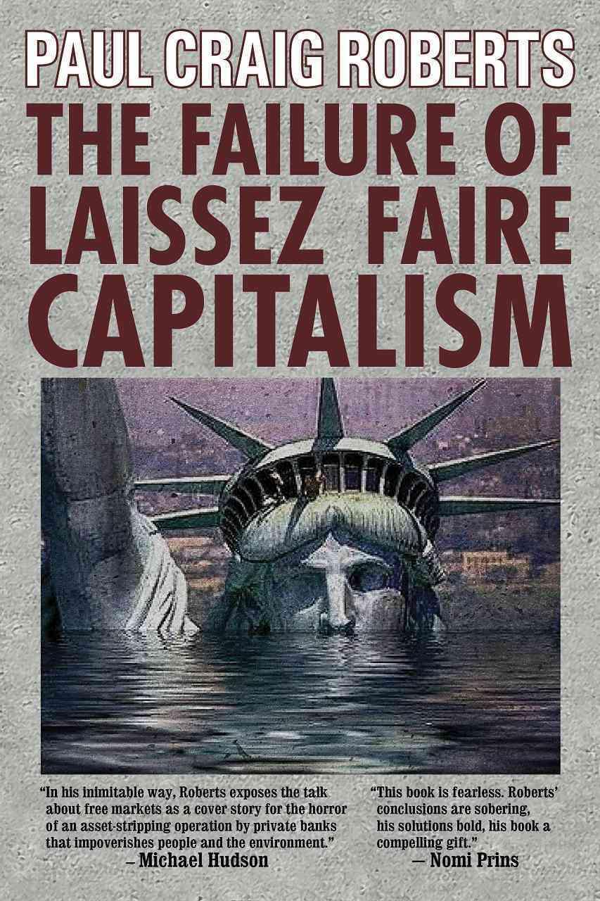 The Failure of Laissez Faire Capitalism By Roberts, Paul Craig